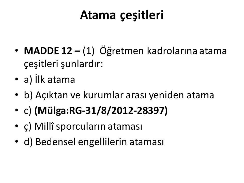Atama çeşitleri MADDE 12 – (1) Öğretmen kadrolarına atama çeşitleri şunlardır: a) İlk atama b) Açıktan ve kurumlar arası yeniden atama c) (Mülga:RG-31