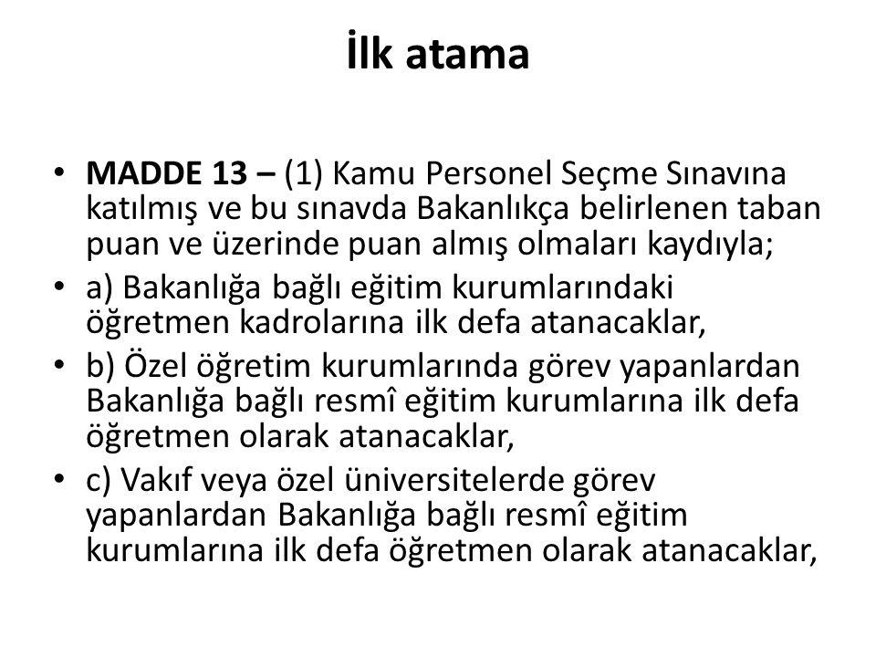 İlk atama MADDE 13 – (1) Kamu Personel Seçme Sınavına katılmış ve bu sınavda Bakanlıkça belirlenen taban puan ve üzerinde puan almış olmaları kaydıyla