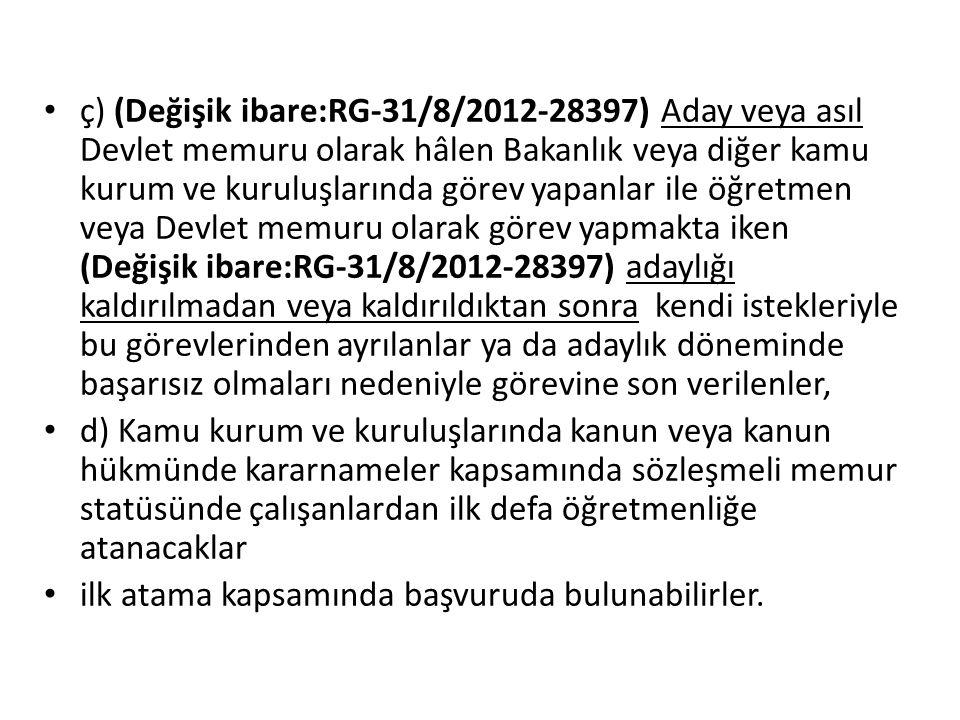 ç) (Değişik ibare:RG-31/8/2012-28397) Aday veya asıl Devlet memuru olarak hâlen Bakanlık veya diğer kamu kurum ve kuruluşlarında görev yapanlar ile öğ