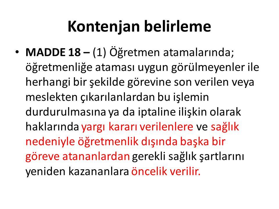 Kontenjan belirleme MADDE 18 – (1) Öğretmen atamalarında; öğretmenliğe ataması uygun görülmeyenler ile herhangi bir şekilde görevine son verilen veya