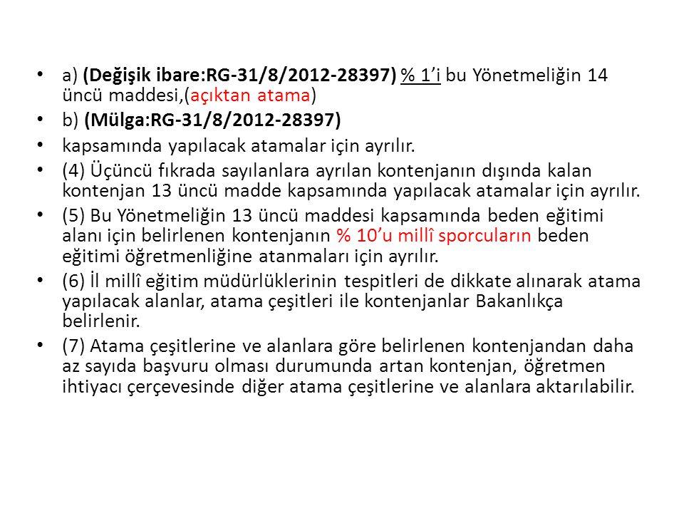 a) (Değişik ibare:RG-31/8/2012-28397) % 1'i bu Yönetmeliğin 14 üncü maddesi,(açıktan atama) b) (Mülga:RG-31/8/2012-28397) kapsamında yapılacak atamala