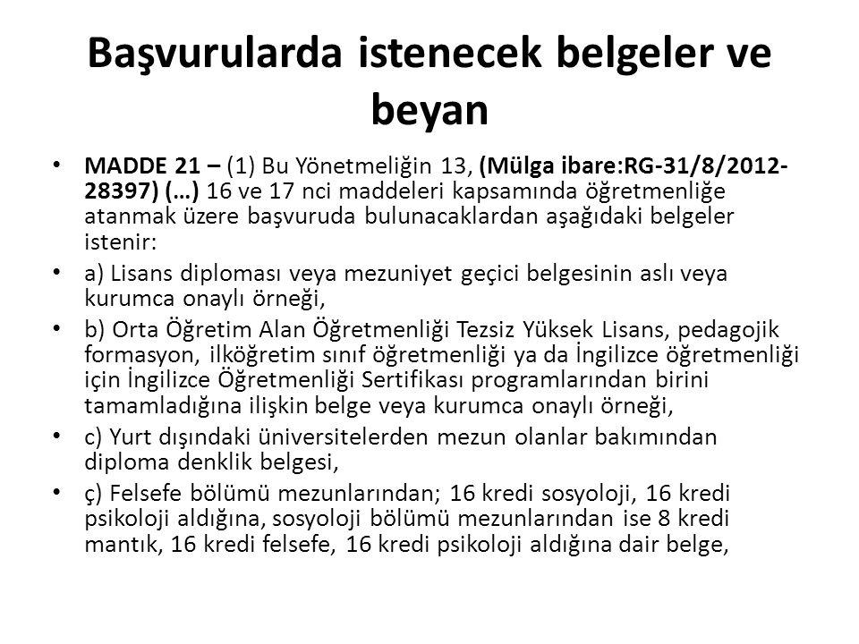 Başvurularda istenecek belgeler ve beyan MADDE 21 – (1) Bu Yönetmeliğin 13, (Mülga ibare:RG-31/8/2012- 28397) (…) 16 ve 17 nci maddeleri kapsamında öğ