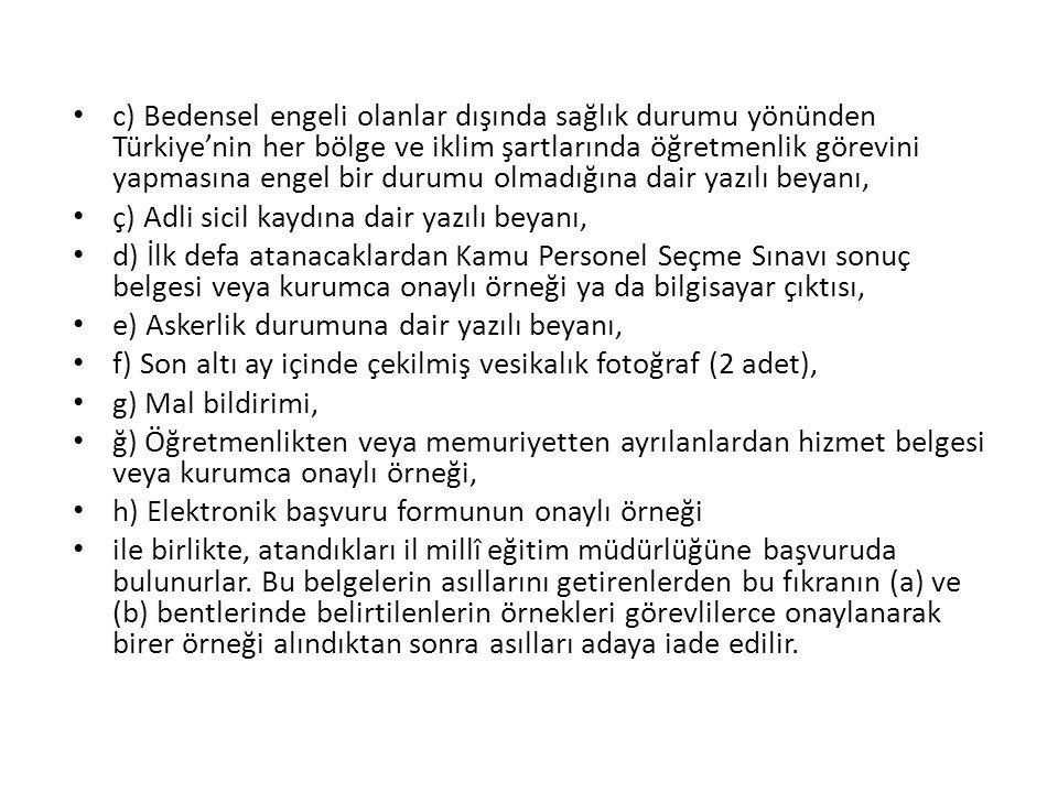 c) Bedensel engeli olanlar dışında sağlık durumu yönünden Türkiye'nin her bölge ve iklim şartlarında öğretmenlik görevini yapmasına engel bir durumu o