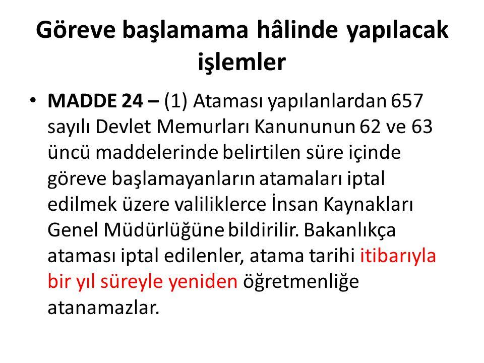 Göreve başlamama hâlinde yapılacak işlemler MADDE 24 – (1) Ataması yapılanlardan 657 sayılı Devlet Memurları Kanununun 62 ve 63 üncü maddelerinde beli