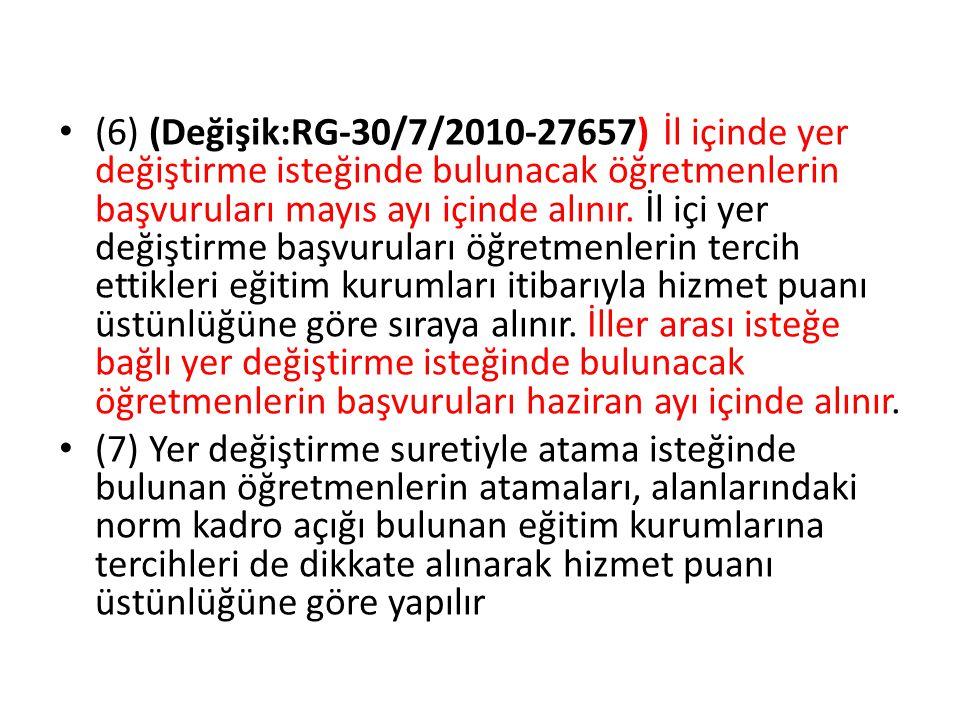 (6) (Değişik:RG-30/7/2010-27657) İl içinde yer değiştirme isteğinde bulunacak öğretmenlerin başvuruları mayıs ayı içinde alınır. İl içi yer değiştirme