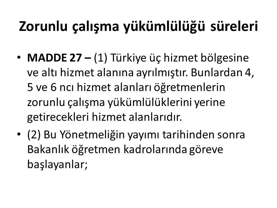 Zorunlu çalışma yükümlülüğü süreleri MADDE 27 – (1) Türkiye üç hizmet bölgesine ve altı hizmet alanına ayrılmıştır. Bunlardan 4, 5 ve 6 ncı hizmet ala