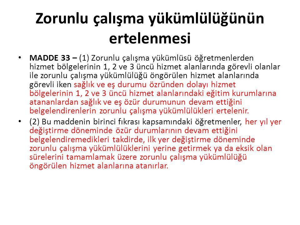 Zorunlu çalışma yükümlülüğünün ertelenmesi MADDE 33 – (1) Zorunlu çalışma yükümlüsü öğretmenlerden hizmet bölgelerinin 1, 2 ve 3 üncü hizmet alanların