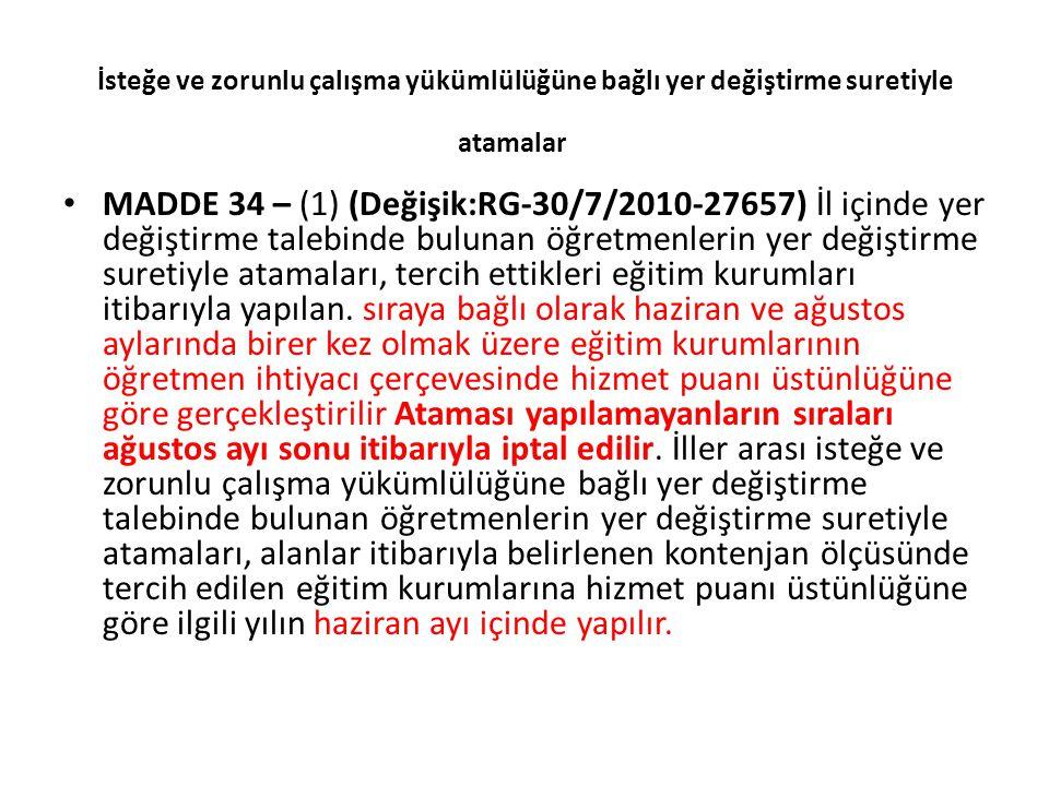 İsteğe ve zorunlu çalışma yükümlülüğüne bağlı yer değiştirme suretiyle atamalar MADDE 34 – (1) (Değişik:RG-30/7/2010-27657) İl içinde yer değiştirme t