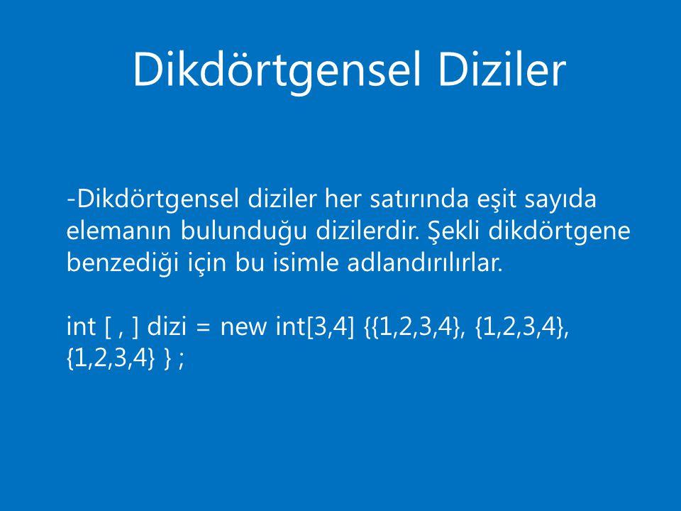 Dikdörtgensel Diziler -Dikdörtgensel diziler her satırında eşit sayıda elemanın bulunduğu dizilerdir. Şekli dikdörtgene benzediği için bu isimle adlan