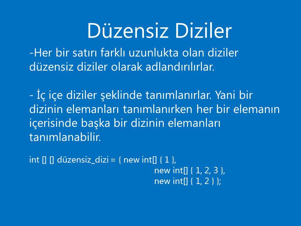 Düzensiz Diziler -Her bir satırı farklı uzunlukta olan diziler düzensiz diziler olarak adlandırılırlar. - İç içe diziler şeklinde tanımlanırlar. Yani