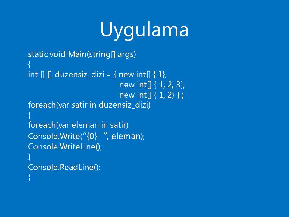 Uygulama static void Main(string[] args) { int [] [] duzensiz_dizi = { new int[] { 1}, new int[] { 1, 2, 3}, new int[] { 1, 2} } ; foreach(var satir i