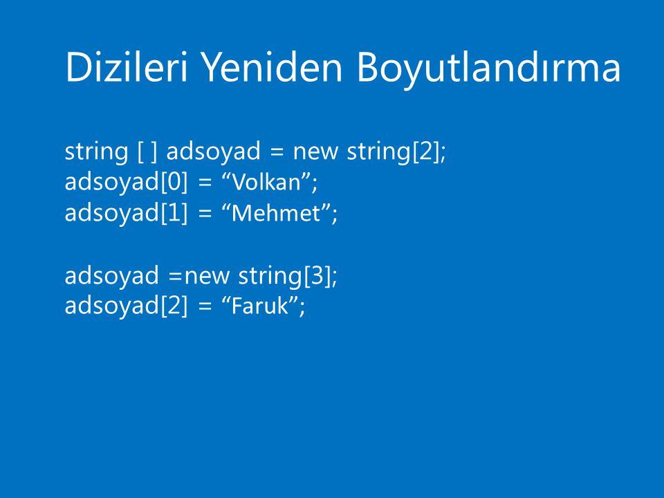 """Dizileri Yeniden Boyutlandırma string [ ] adsoyad = new string[2]; adsoyad[0] = """"Volkan""""; adsoyad[1] = """"Mehmet""""; adsoyad =new string[3]; adsoyad[2] ="""