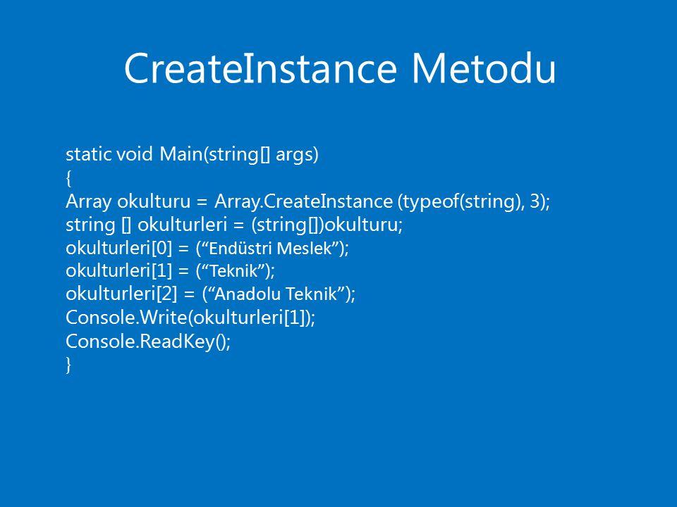 CreateInstance Metodu static void Main(string[] args) { Array okulturu = Array.CreateInstance (typeof(string), 3); string [] okulturleri = (string[])o