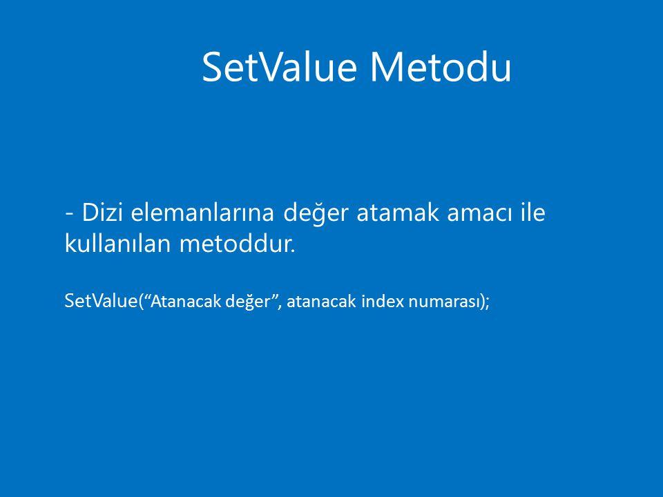 """SetValue Metodu - Dizi elemanlarına değer atamak amacı ile kullanılan metoddur. SetValue( """"Atanacak değer"""", atanacak index numarası );"""