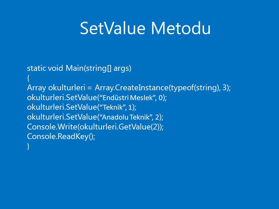 "SetValue Metodu static void Main(string[] args) { Array okulturleri = Array.CreateInstance(typeof(string), 3); okulturleri.SetValue( ""Endüstri Meslek"""