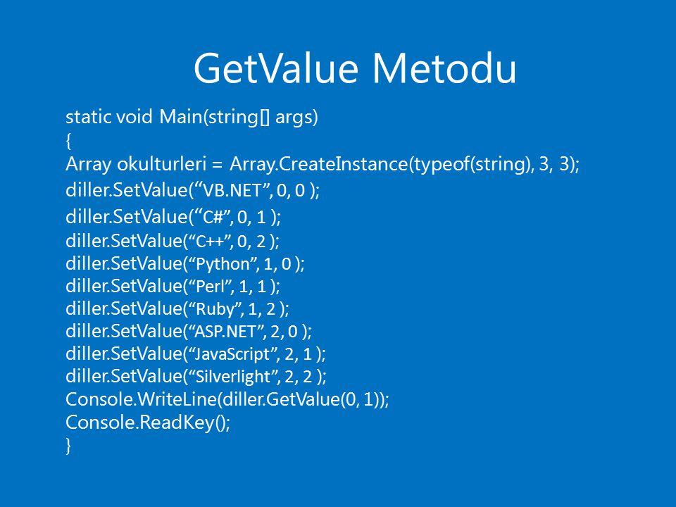 "GetValue Metodu static void Main(string[] args) { Array okulturleri = Array.CreateInstance(typeof(string), 3, 3); diller.SetValue( "" VB.NET"", 0, 0 );"