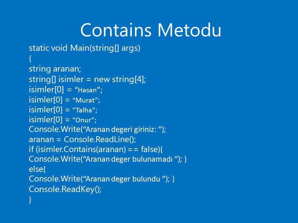 "Contains Metodu static void Main(string[] args) { string aranan; string[] isimler = new string[4]; isimler[0] = "" Hasan ""; isimler[0] = ""Murat""; isiml"