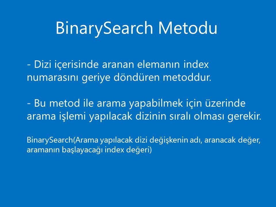BinarySearch Metodu - Dizi içerisinde aranan elemanın index numarasını geriye döndüren metoddur. - Bu metod ile arama yapabilmek için üzerinde arama i