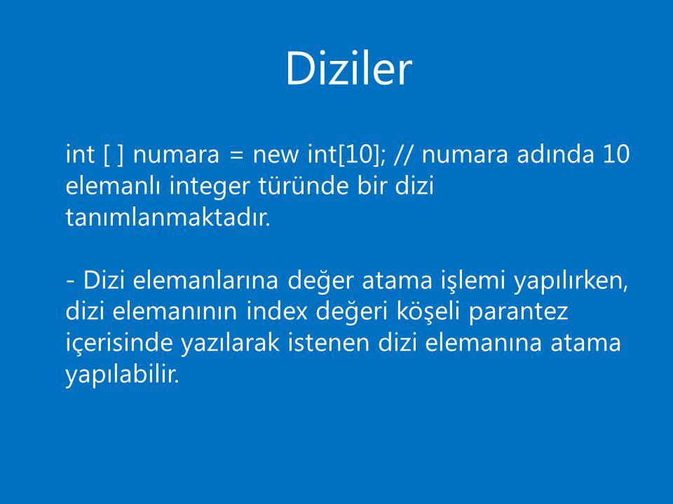 Diziler int [ ] numara = new int[10]; // numara adında 10 elemanlı integer türünde bir dizi tanımlanmaktadır. - Dizi elemanlarına değer atama işlemi y