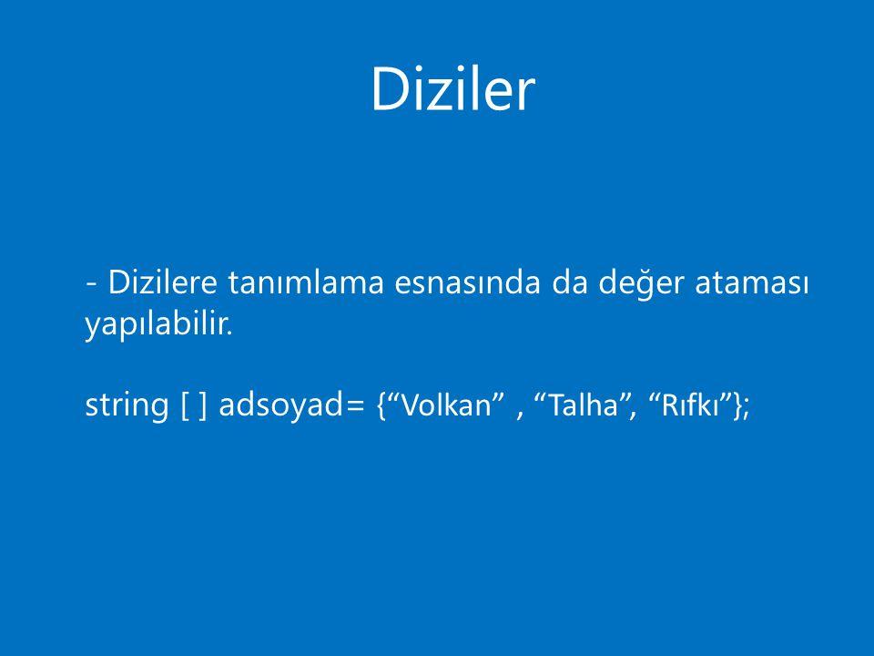 """Diziler - Dizilere tanımlama esnasında da değer ataması yapılabilir. string [ ] adsoyad= { """"Volkan"""", """"Talha"""", """"Rıfkı"""" };"""