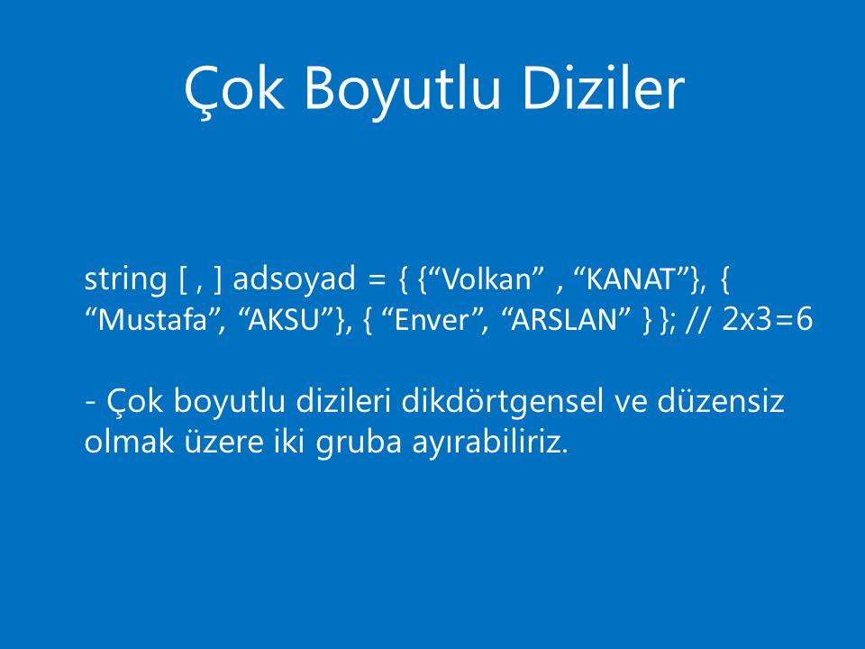 """Çok Boyutlu Diziler string [, ] adsoyad = { { """"Volkan"""", """"KANAT"""" }, { """"Mustafa"""", """"AKSU""""}, { """"Enver"""", """"ARSLAN"""" } }; // 2x3=6 - Çok boyutlu dizileri dikd"""
