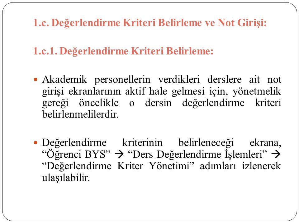 1.c. Değerlendirme Kriteri Belirleme ve Not Girişi: 1.c.1. Değerlendirme Kriteri Belirleme: Akademik personellerin verdikleri derslere ait not girişi