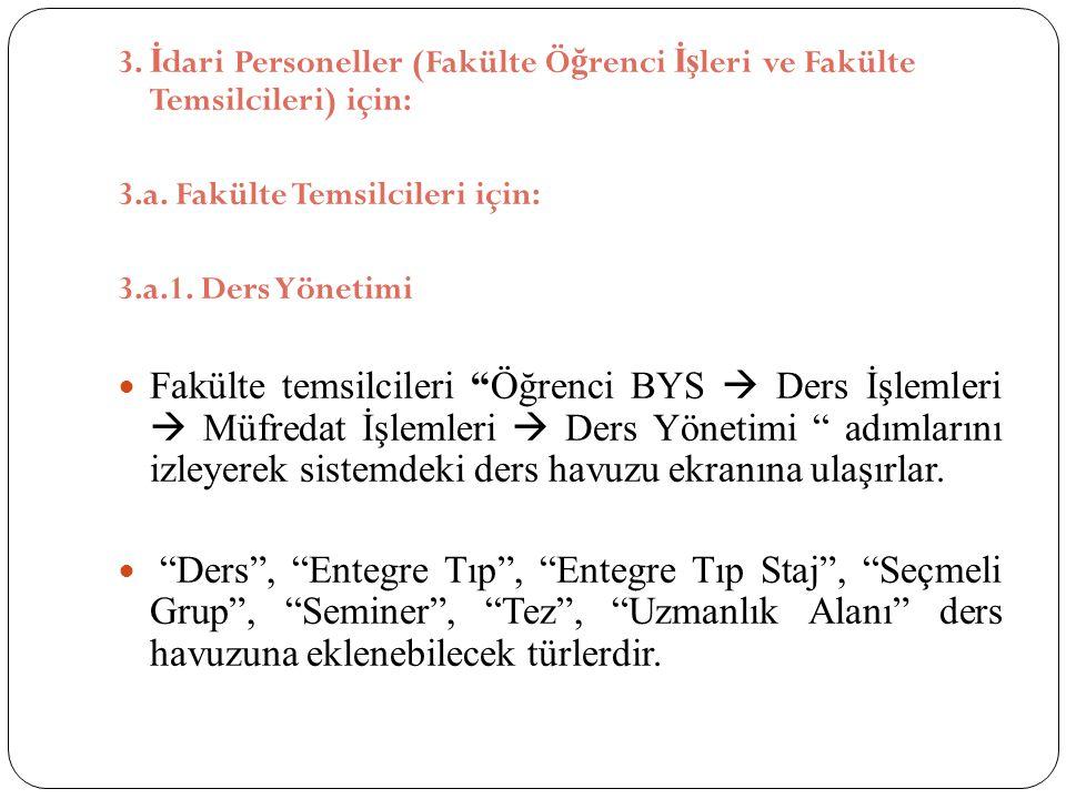 3. İ dari Personeller (Fakülte Ö ğ renci İş leri ve Fakülte Temsilcileri) için: 3.a. Fakülte Temsilcileri için: 3.a.1. Ders Yönetimi Fakülte temsilcil