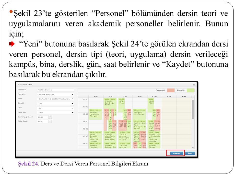 """Şekil 24. Ders ve Dersi Veren Personel Bilgileri Ekranı Şekil 23'te gösterilen """"Personel"""" bölümünden dersin teori ve uygulamalarını veren akademik per"""
