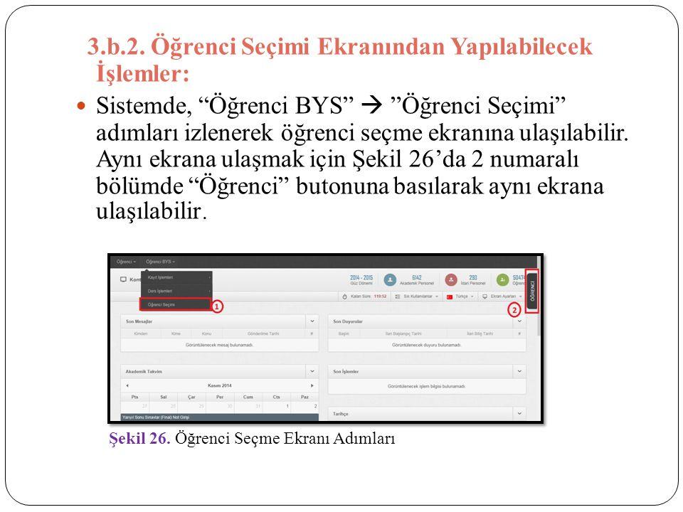 """3.b.2. Öğrenci Seçimi Ekranından Yapılabilecek İşlemler: Sistemde, """"Öğrenci BYS""""  """"Öğrenci Seçimi"""" adımları izlenerek öğrenci seçme ekranına ulaşılab"""