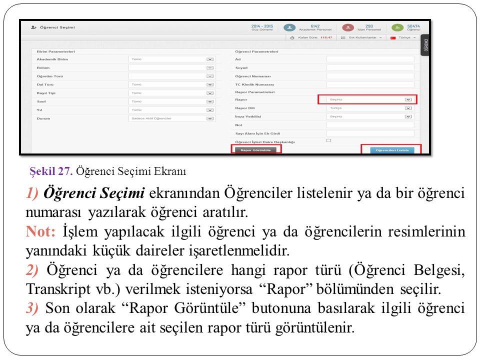 Şekil 27. Öğrenci Seçimi Ekranı 1) Öğrenci Seçimi ekranından Öğrenciler listelenir ya da bir öğrenci numarası yazılarak öğrenci aratılır. Not: İşlem y