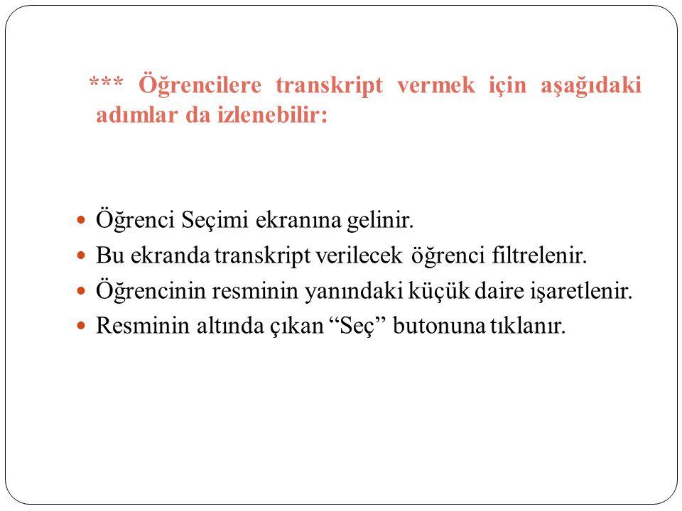 *** Öğrencilere transkript vermek için aşağıdaki adımlar da izlenebilir: Öğrenci Seçimi ekranına gelinir. Bu ekranda transkript verilecek öğrenci filt