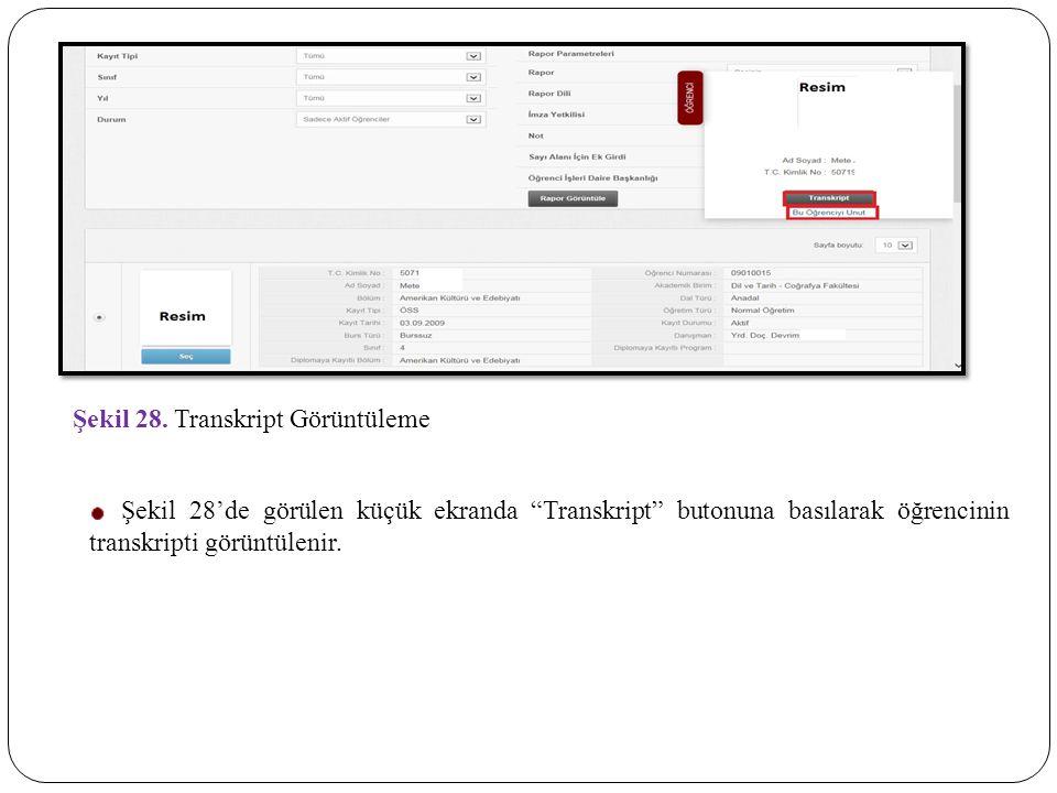 """Şekil 28. Transkript Görüntüleme Şekil 28'de görülen küçük ekranda """"Transkript"""" butonuna basılarak öğrencinin transkripti görüntülenir."""