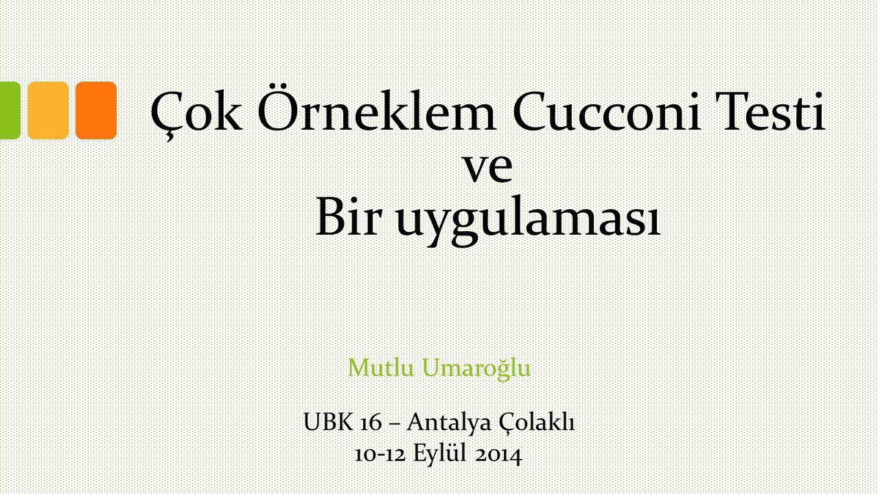 Çok Örneklem Cucconi Testi ve Bir uygulaması Mutlu Umaroğlu UBK 16 – Antalya Çolaklı 10-12 Eylül 2014