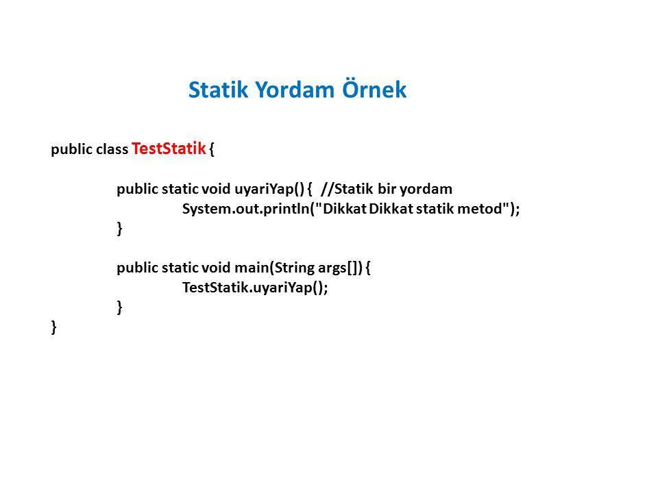 public class TestStatik { public static void uyariYap() { //Statik bir yordam System.out.println(
