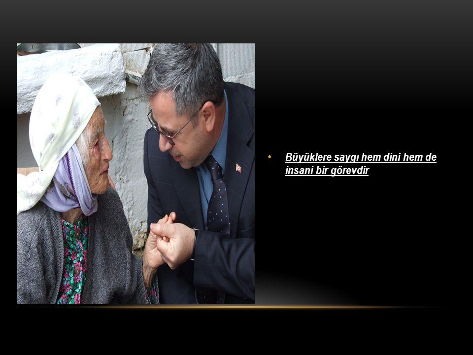 Büyüklere saygı hem dini hem de insani bir görevdir