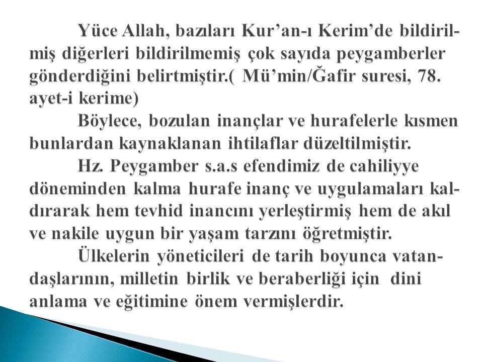 Yüce Allah, bazıları Kur'an-ı Kerim'de bildiril- miş diğerleri bildirilmemiş çok sayıda peygamberler gönderdiğini belirtmiştir.( Mü'min/Ğafir suresi,
