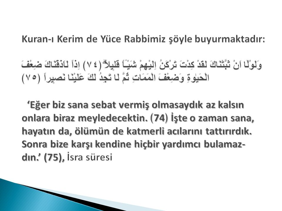 Kuran-ı Kerim de Yüce Rabbimiz şöyle buyurmaktadır: Kuran-ı Kerim de Yüce Rabbimiz şöyle buyurmaktadır: وَلَوْلَٓا اَنْ ثَبَّتْنَاكَ لَقَدْ كِدْتَ تَر