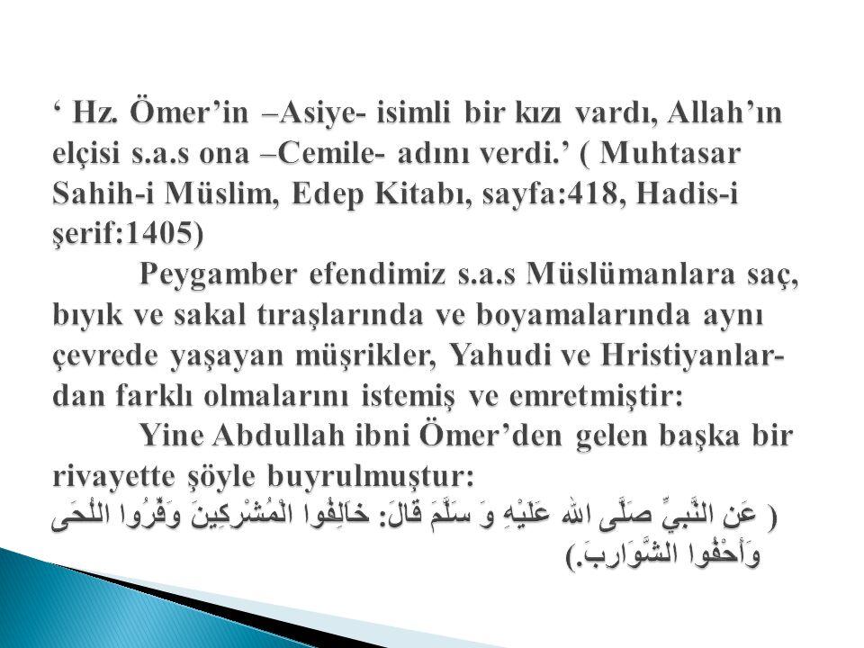 ' Hz. Ömer'in –Asiye- isimli bir kızı vardı, Allah'ın elçisi s.a.s ona –Cemile- adını verdi.' ( Muhtasar Sahih-i Müslim, Edep Kitabı, sayfa:418, Hadis