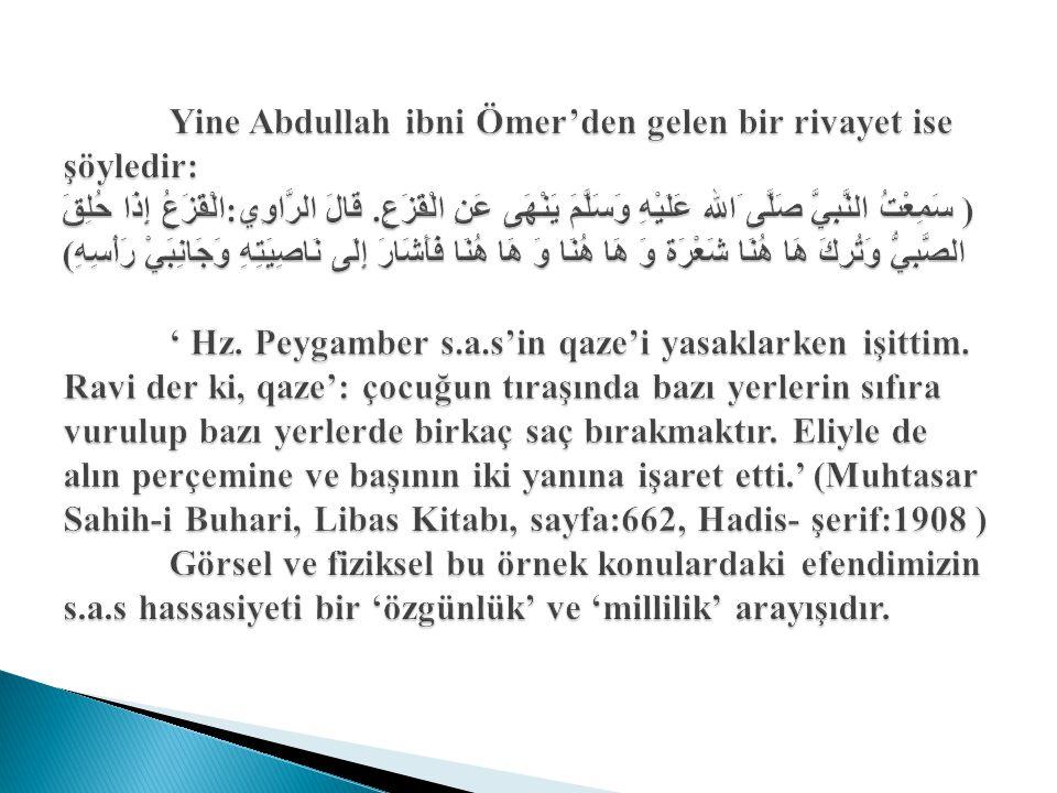 Yine Abdullah ibni Ömer'den gelen bir rivayet ise şöyledir: ( سَمِعْتُ النَّبِيَّ صَلَّى َالله عَلَيْهِ وَسَلَّمَ يَنْهَى عَنِ الْقَزَعِ. قَالَ الرَّا