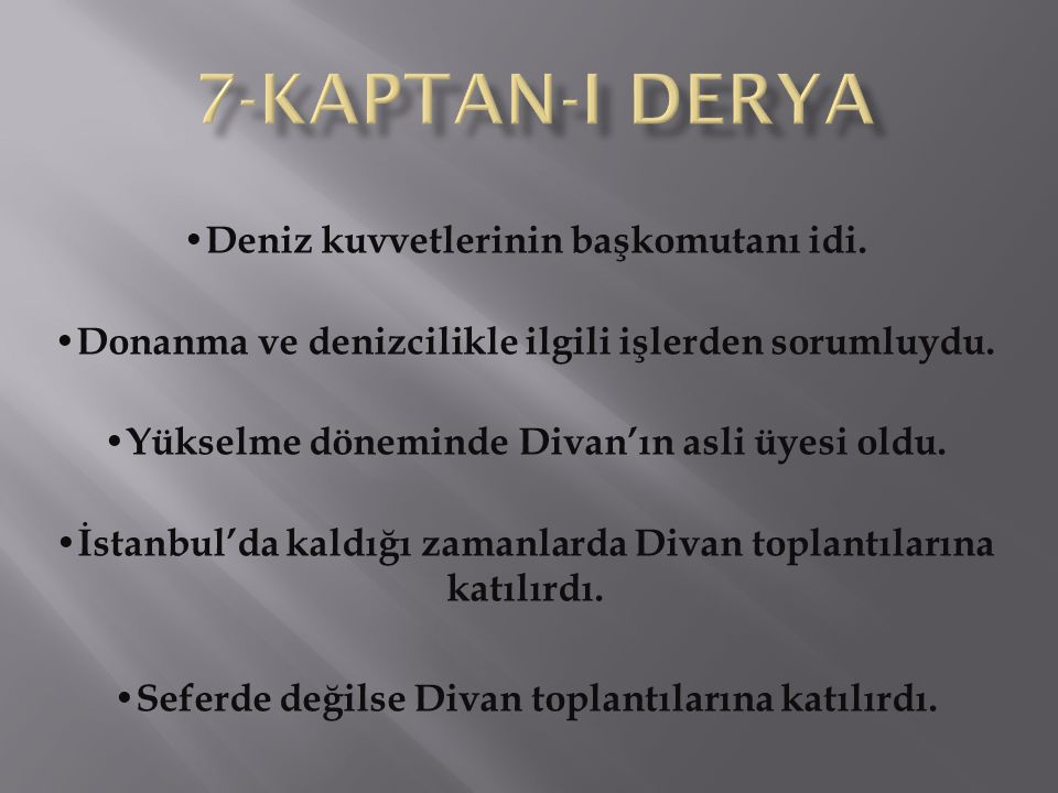 Deniz kuvvetlerinin başkomutanı idi. Donanma ve denizcilikle ilgili işlerden sorumluydu. Yükselme döneminde Divan'ın asli üyesi oldu. İstanbul'da kald
