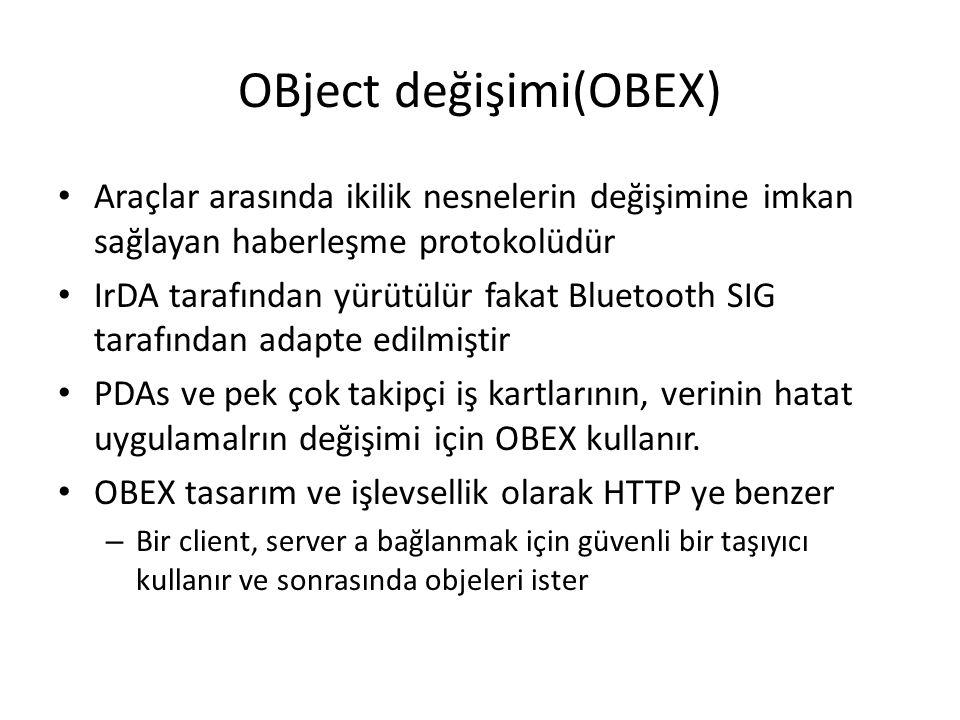 OBject değişimi(OBEX) Araçlar arasında ikilik nesnelerin değişimine imkan sağlayan haberleşme protokolüdür IrDA tarafından yürütülür fakat Bluetooth S