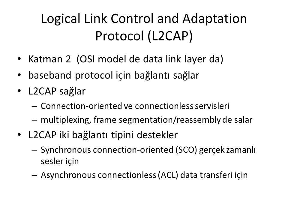 Logical Link Control and Adaptation Protocol (L2CAP) Katman 2 (OSI model de data link layer da) baseband protocol için bağlantı sağlar L2CAP sağlar –