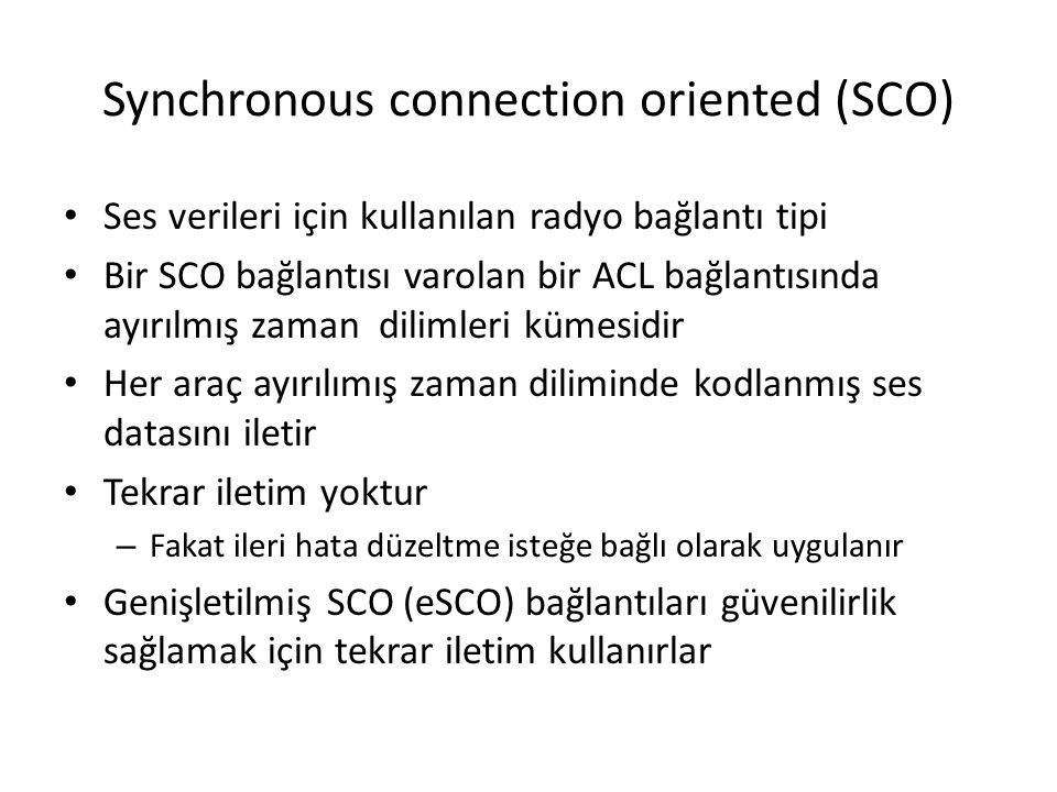 Synchronous connection oriented (SCO) Ses verileri için kullanılan radyo bağlantı tipi Bir SCO bağlantısı varolan bir ACL bağlantısında ayırılmış zama