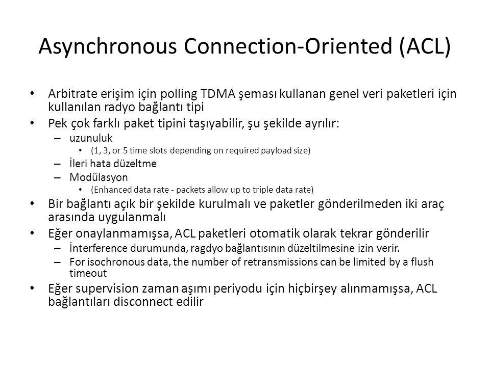 Asynchronous Connection-Oriented (ACL) Arbitrate erişim için polling TDMA şeması kullanan genel veri paketleri için kullanılan radyo bağlantı tipi Pek