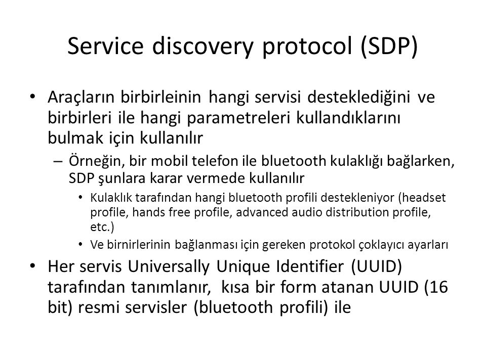 Service discovery protocol (SDP) Araçların birbirleinin hangi servisi desteklediğini ve birbirleri ile hangi parametreleri kullandıklarını bulmak için