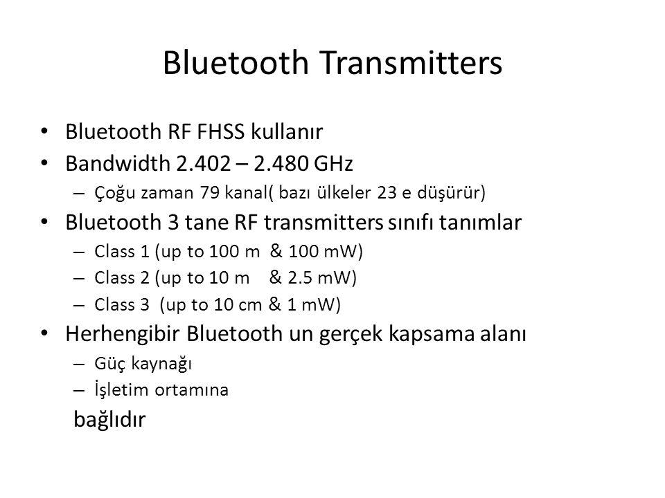 Bluetooth Transmitters Bluetooth RF FHSS kullanır Bandwidth 2.402 – 2.480 GHz – Çoğu zaman 79 kanal( bazı ülkeler 23 e düşürür) Bluetooth 3 tane RF tr