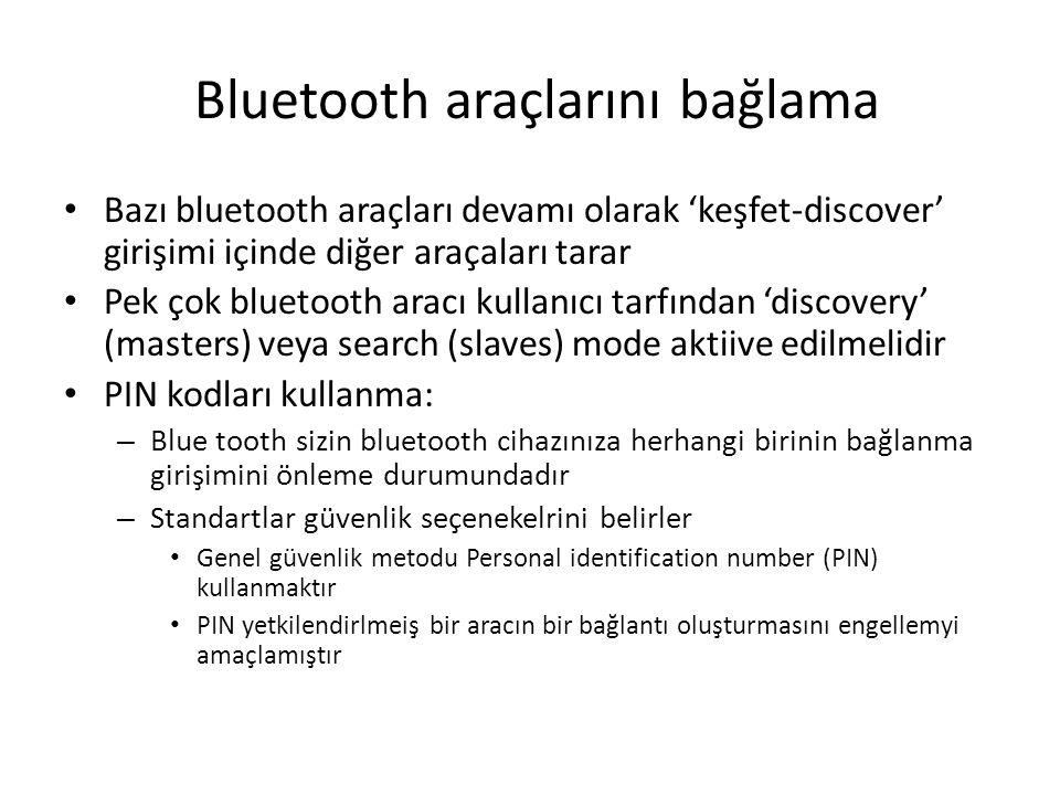 Bluetooth araçlarını bağlama Bazı bluetooth araçları devamı olarak 'keşfet-discover' girişimi içinde diğer araçaları tarar Pek çok bluetooth aracı kul