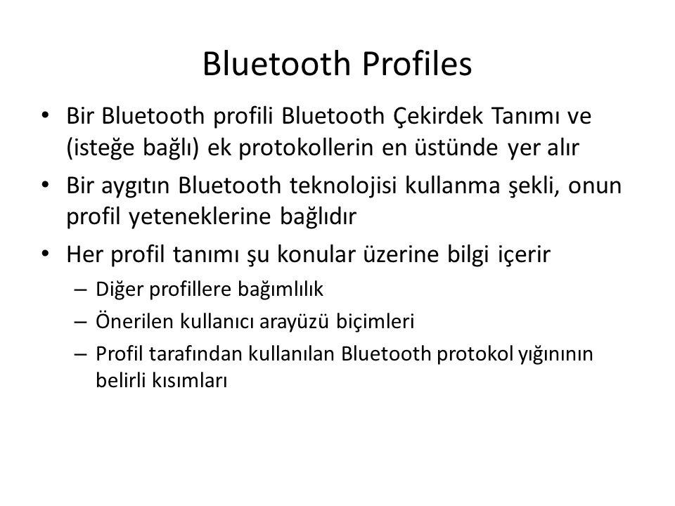 Bluetooth Profiles Bir Bluetooth profili Bluetooth Çekirdek Tanımı ve (isteğe bağlı) ek protokollerin en üstünde yer alır Bir aygıtın Bluetooth teknol