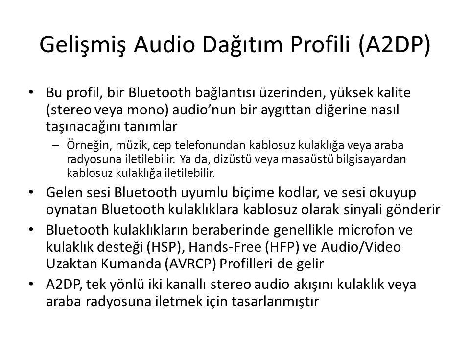 Gelişmiş Audio Dağıtım Profili (A2DP) Bu profil, bir Bluetooth bağlantısı üzerinden, yüksek kalite (stereo veya mono) audio'nun bir aygıttan diğerine