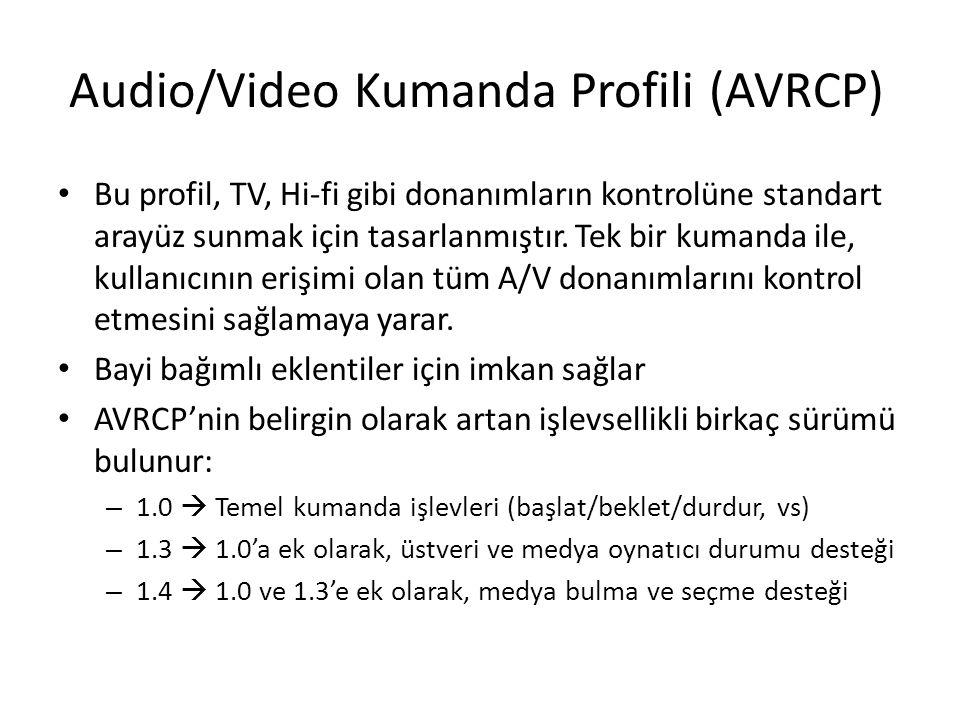 Audio/Video Kumanda Profili (AVRCP) Bu profil, TV, Hi-fi gibi donanımların kontrolüne standart arayüz sunmak için tasarlanmıştır. Tek bir kumanda ile,